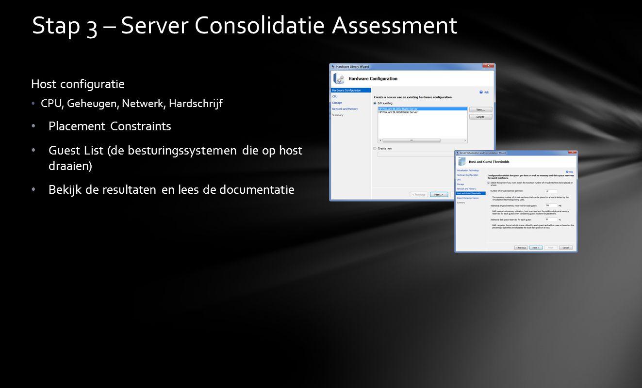 Stap 3 – Server Consolidatie Assessment Host configuratie • CPU, Geheugen, Netwerk, Hardschrijf • Placement Constraints • Guest List (de besturingssys