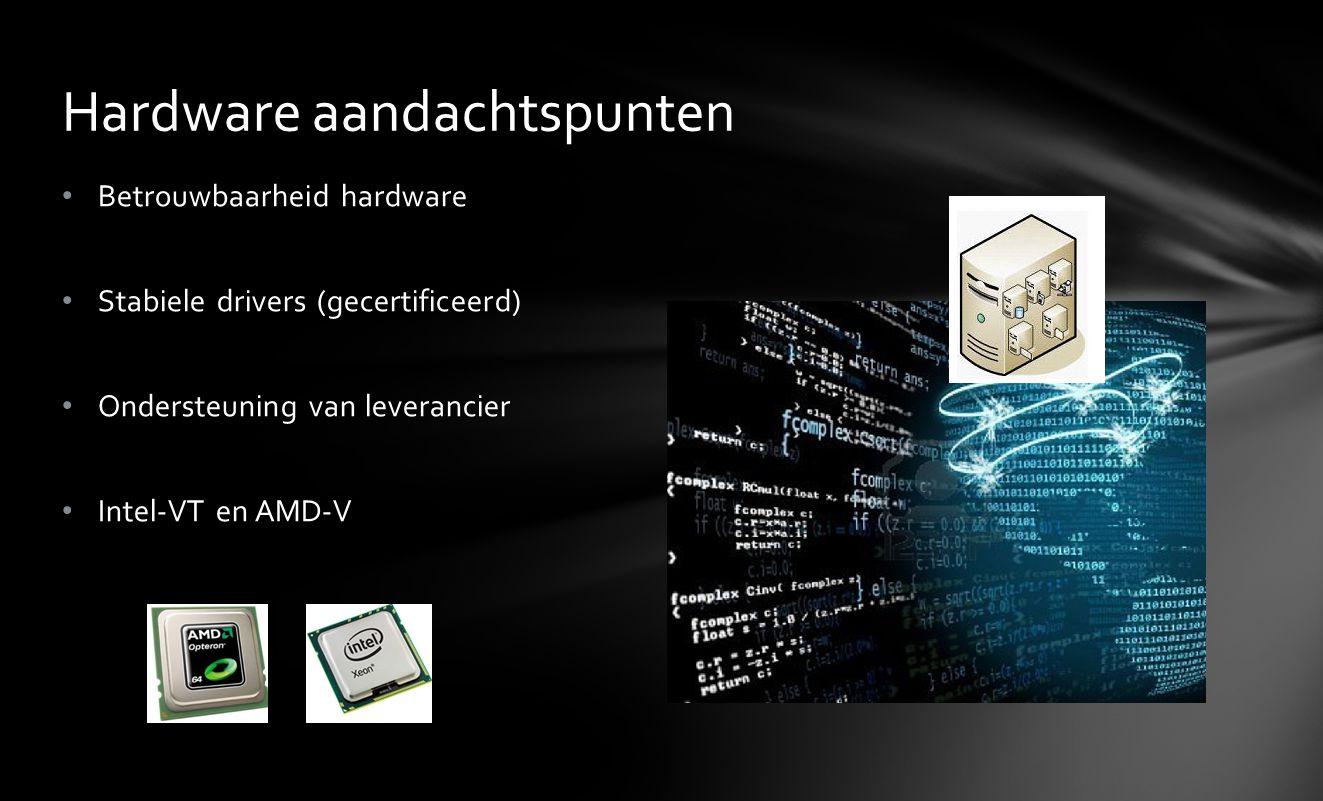 • Betrouwbaarheid hardware • Stabiele drivers (gecertificeerd) • Ondersteuning van leverancier • Intel-VT en AMD-V Hardware aandachtspunten