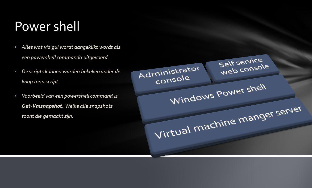Power shell • Alles wat via gui wordt aangeklikt wordt als een powershell commando uitgevoerd. • De scripts kunnen worden bekeken onder de knop toon s