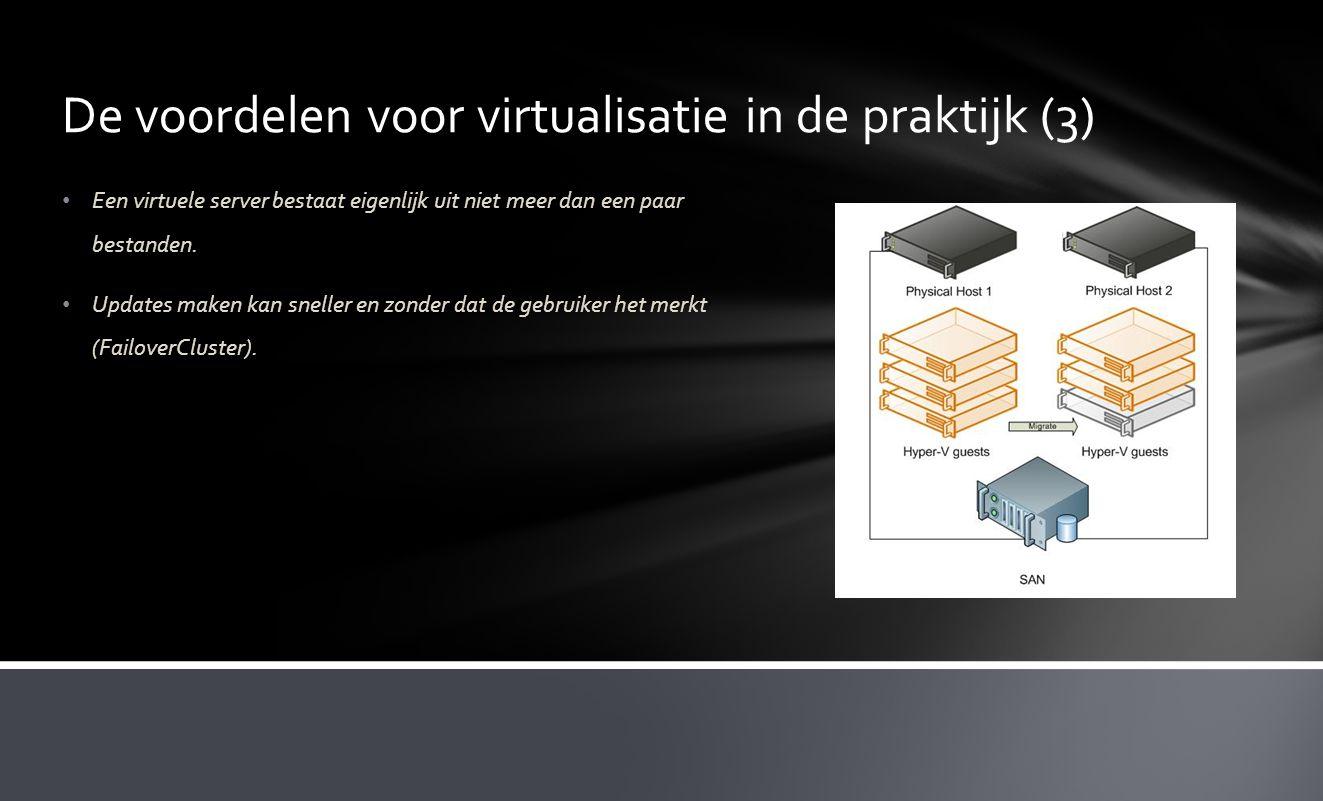 • Een virtuele server bestaat eigenlijk uit niet meer dan een paar bestanden. • Updates maken kan sneller en zonder dat de gebruiker het merkt (Failov