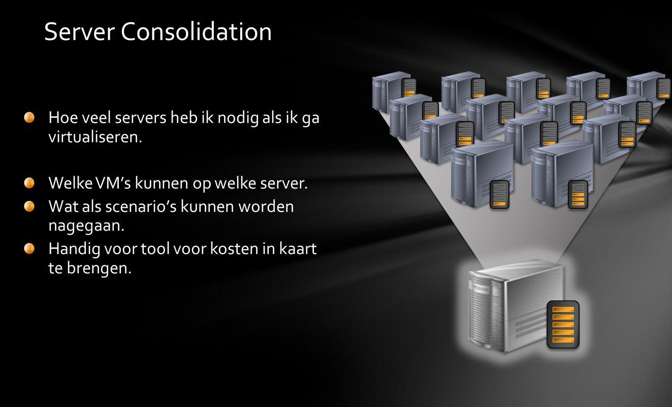 Server Consolidation Hoe veel servers heb ik nodig als ik ga virtualiseren. Welke VM's kunnen op welke server. Wat als scenario's kunnen worden nagega