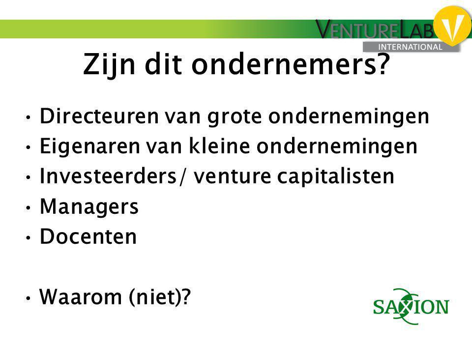 Zijn dit ondernemers? •Directeuren van grote ondernemingen •Eigenaren van kleine ondernemingen •Investeerders/ venture capitalisten •Managers •Docente