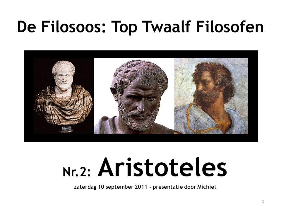 Nr.2: Aristoteles zaterdag 10 september 2011 - presentatie door Michiel 1 De Filosoos: Top Twaalf Filosofen