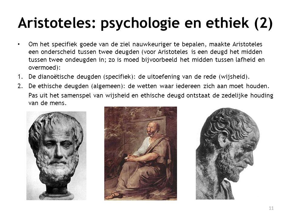 11 • Om het specifiek goede van de ziel nauwkeuriger te bepalen, maakte Aristoteles een onderscheid tussen twee deugden (voor Aristoteles is een deugd het midden tussen twee ondeugden in; zo is moed bijvoorbeeld het midden tussen lafheid en overmoed): 1.De dianoëtische deugden (specifiek): de uitoefening van de rede (wijsheid).