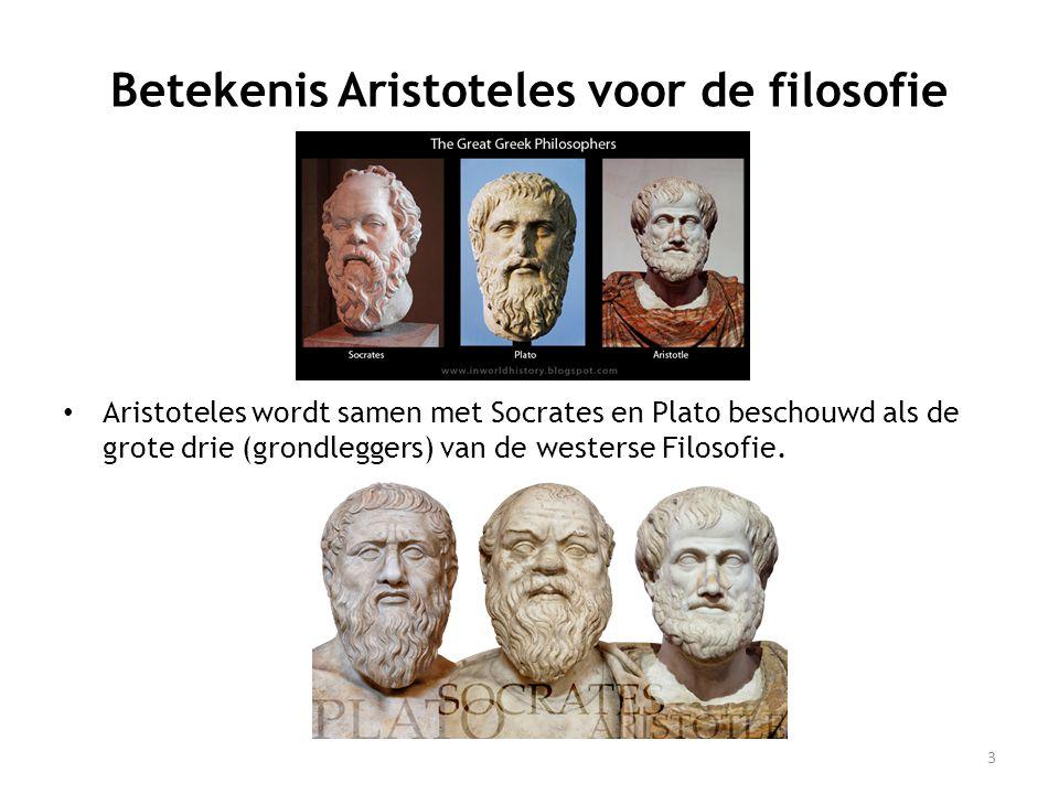 Betekenis Aristoteles voor de filosofie • Aristoteles wordt samen met Socrates en Plato beschouwd als de grote drie (grondleggers) van de westerse Filosofie.
