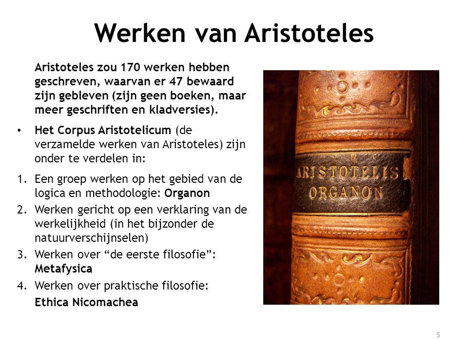 Werken van Aristoteles Aristoteles zou 170 werken hebben geschreven, waarvan er 47 bewaard zijn gebleven (zijn geen boeken, maar meer geschriften en kladversies).