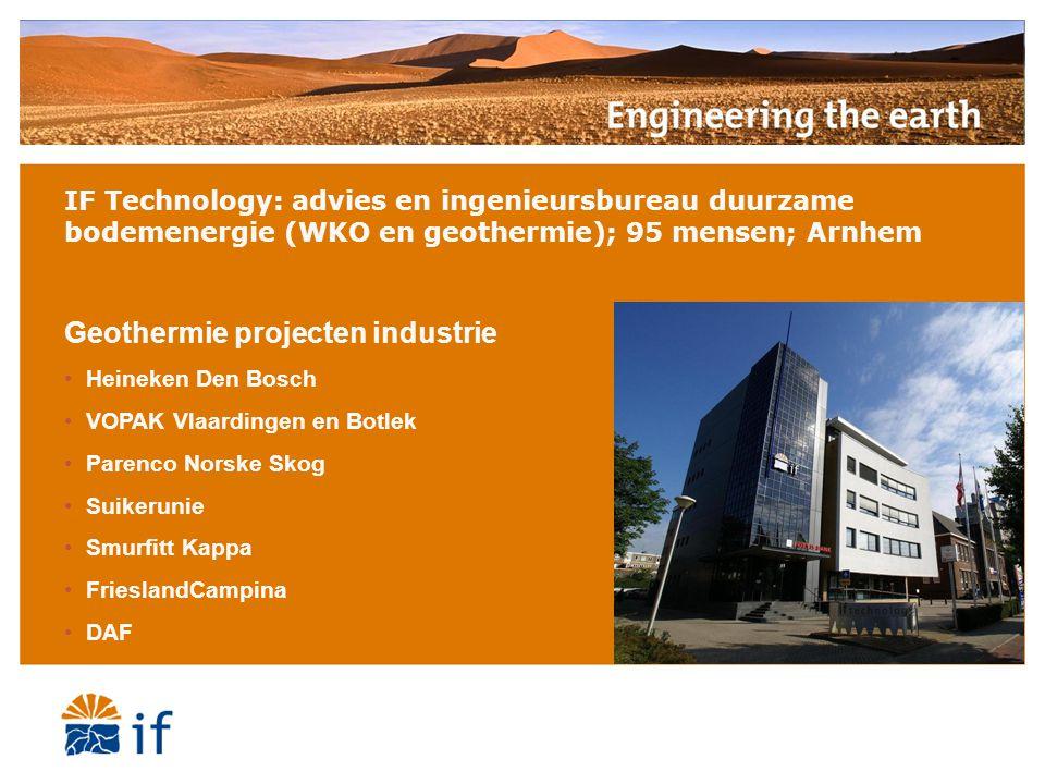 IF Technology: advies en ingenieursbureau duurzame bodemenergie (WKO en geothermie); 95 mensen; Arnhem Geothermie projecten industrie •Heineken Den Bo
