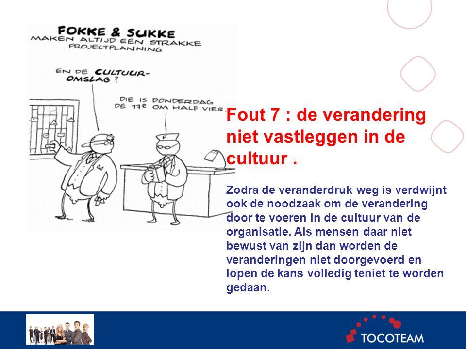 Fout 7 : de verandering niet vastleggen in de cultuur.