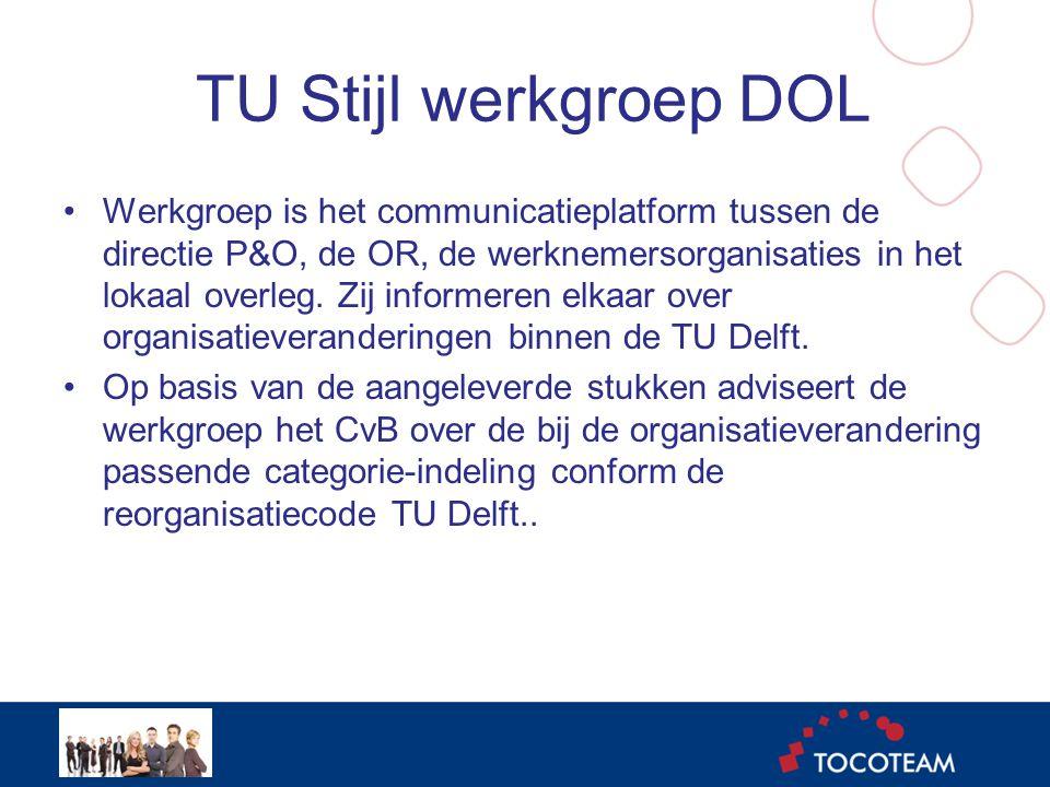 TU Stijl werkgroep DOL •Werkgroep is het communicatieplatform tussen de directie P&O, de OR, de werknemersorganisaties in het lokaal overleg.