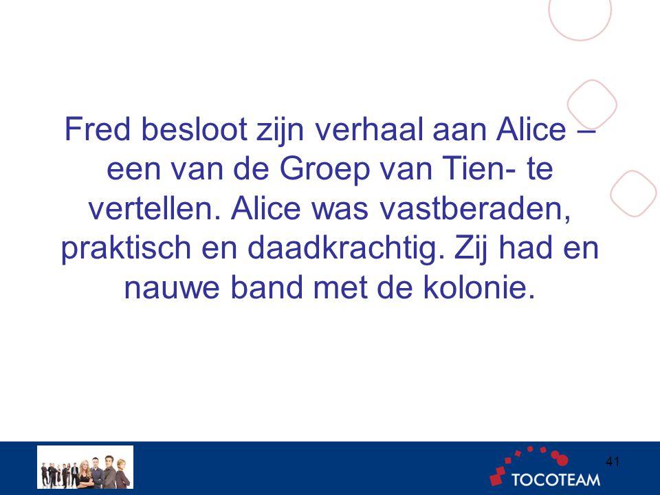 Fred besloot zijn verhaal aan Alice – een van de Groep van Tien- te vertellen.