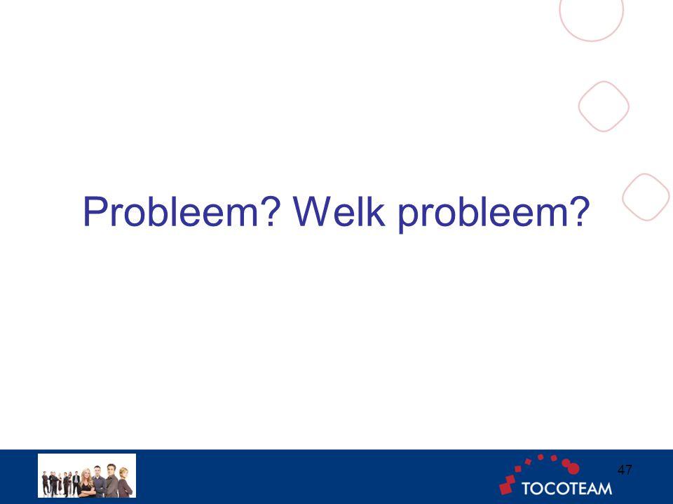 Probleem Welk probleem 47