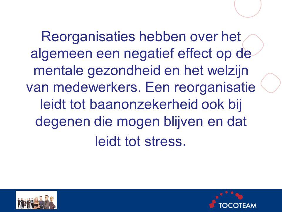 Reorganisaties hebben over het algemeen een negatief effect op de mentale gezondheid en het welzijn van medewerkers.