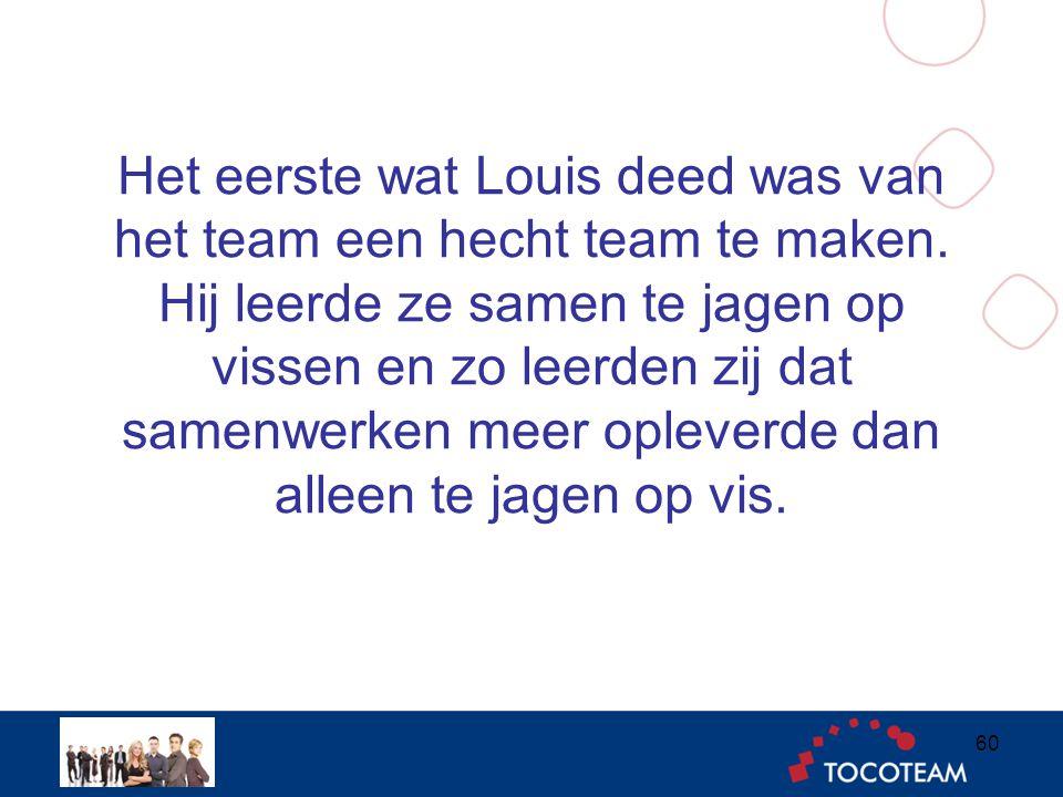 Het eerste wat Louis deed was van het team een hecht team te maken.