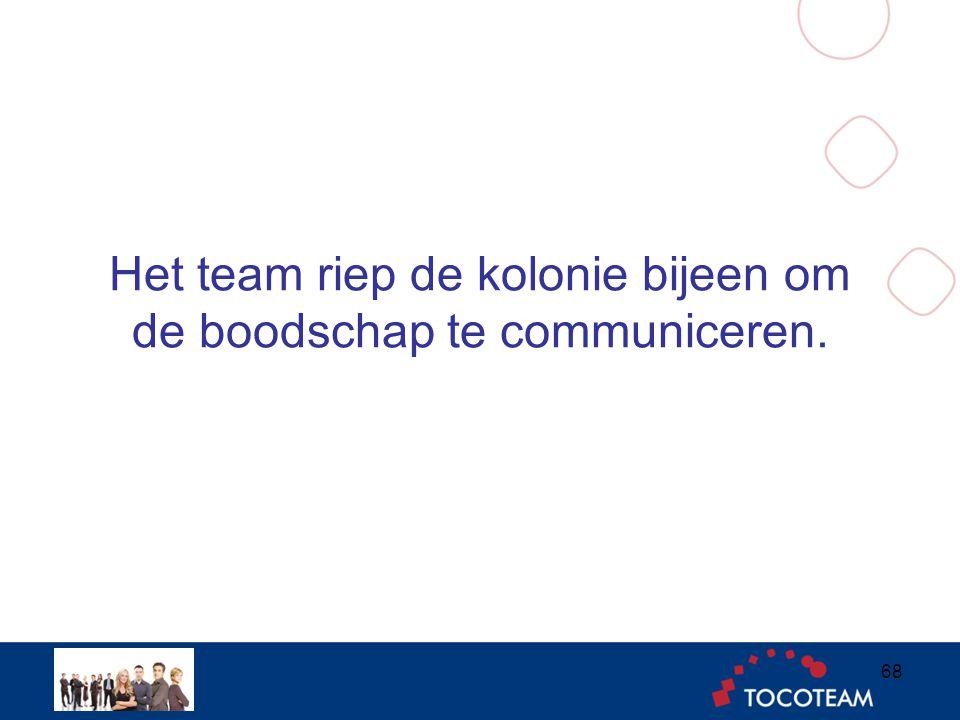 Het team riep de kolonie bijeen om de boodschap te communiceren. 68