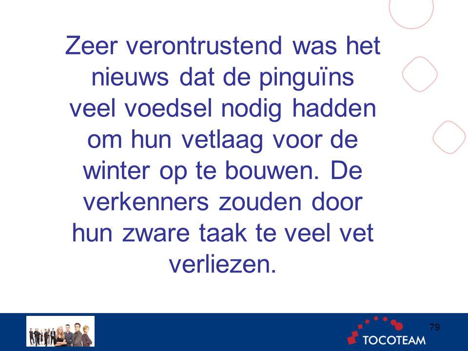 Zeer verontrustend was het nieuws dat de pinguïns veel voedsel nodig hadden om hun vetlaag voor de winter op te bouwen.