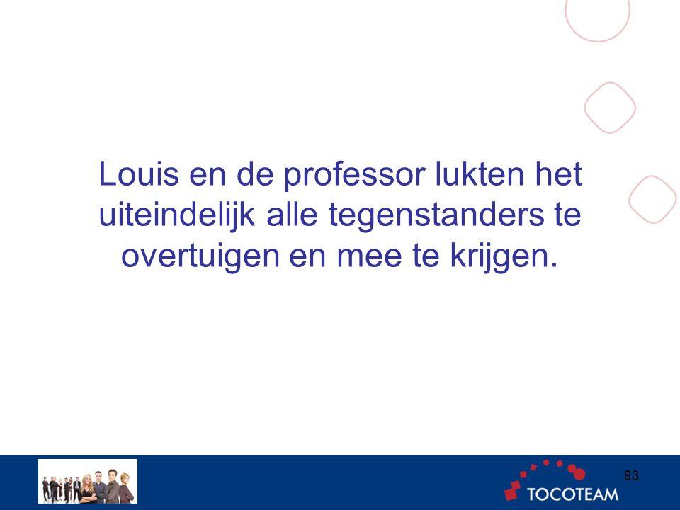 Louis en de professor lukten het uiteindelijk alle tegenstanders te overtuigen en mee te krijgen.