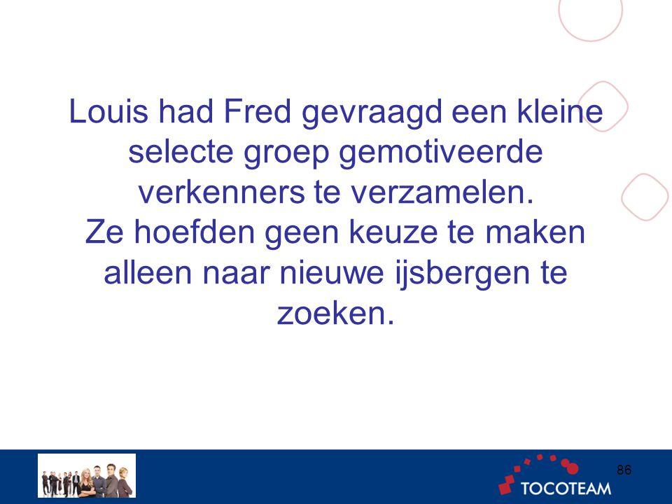 Louis had Fred gevraagd een kleine selecte groep gemotiveerde verkenners te verzamelen.