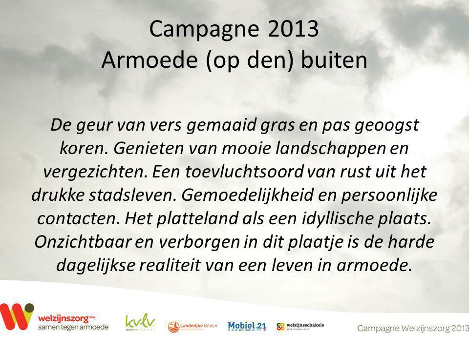 Campagne 2013 Armoede (op den) buiten De geur van vers gemaaid gras en pas geoogst koren. Genieten van mooie landschappen en vergezichten. Een toevluc
