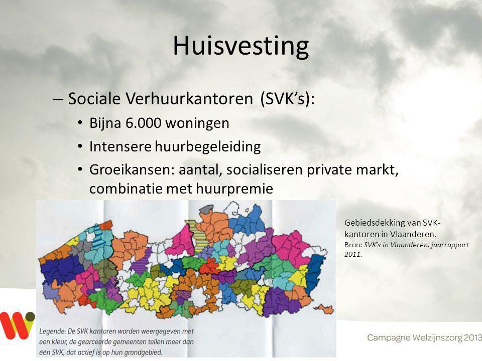 Huisvesting – Sociale Verhuurkantoren (SVK's): • Bijna 6.000 woningen • Intensere huurbegeleiding • Groeikansen: aantal, socialiseren private markt, combinatie met huurpremie Gebiedsdekking van SVK- kantoren in Vlaanderen.