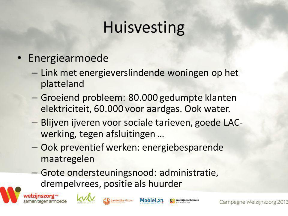 Huisvesting • Energiearmoede – Link met energieverslindende woningen op het platteland – Groeiend probleem: 80.000 gedumpte klanten elektriciteit, 60.000 voor aardgas.