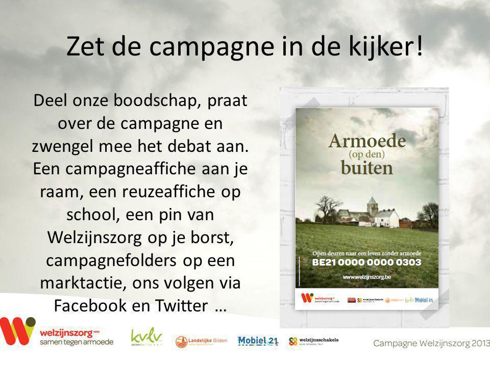 Zet de campagne in de kijker! Deel onze boodschap, praat over de campagne en zwengel mee het debat aan. Een campagneaffiche aan je raam, een reuzeaffi