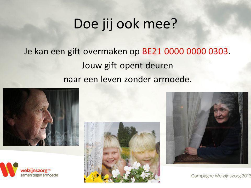 Doe jij ook mee? Je kan een gift overmaken op BE21 0000 0000 0303. Jouw gift opent deuren naar een leven zonder armoede.