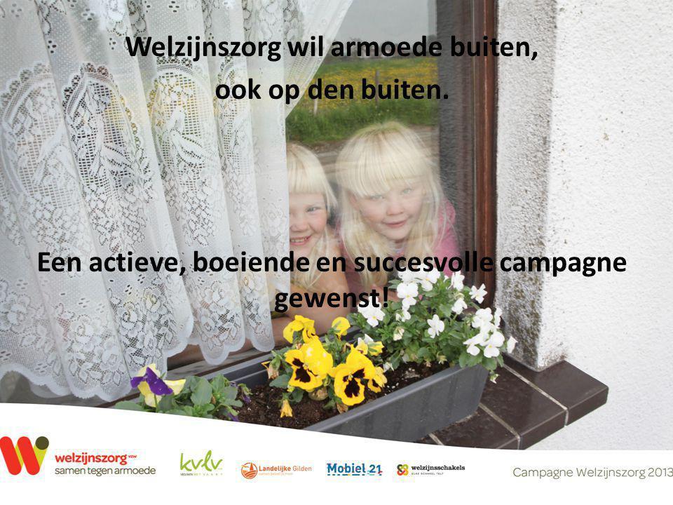 Welzijnszorg wil armoede buiten, ook op den buiten. Een actieve, boeiende en succesvolle campagne gewenst!