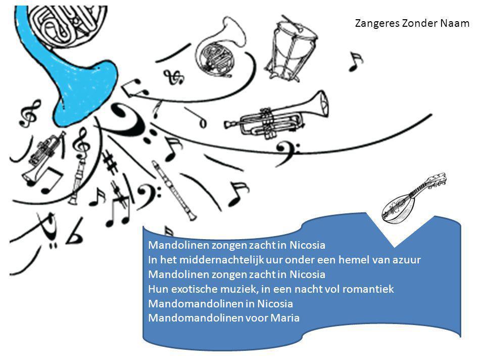 Mandolinen zongen zacht in Nicosia In het middernachtelijk uur onder een hemel van azuur Mandolinen zongen zacht in Nicosia Hun exotische muziek, in een nacht vol romantiek Mandomandolinen in Nicosia Mandomandolinen voor Maria Zangeres Zonder Naam