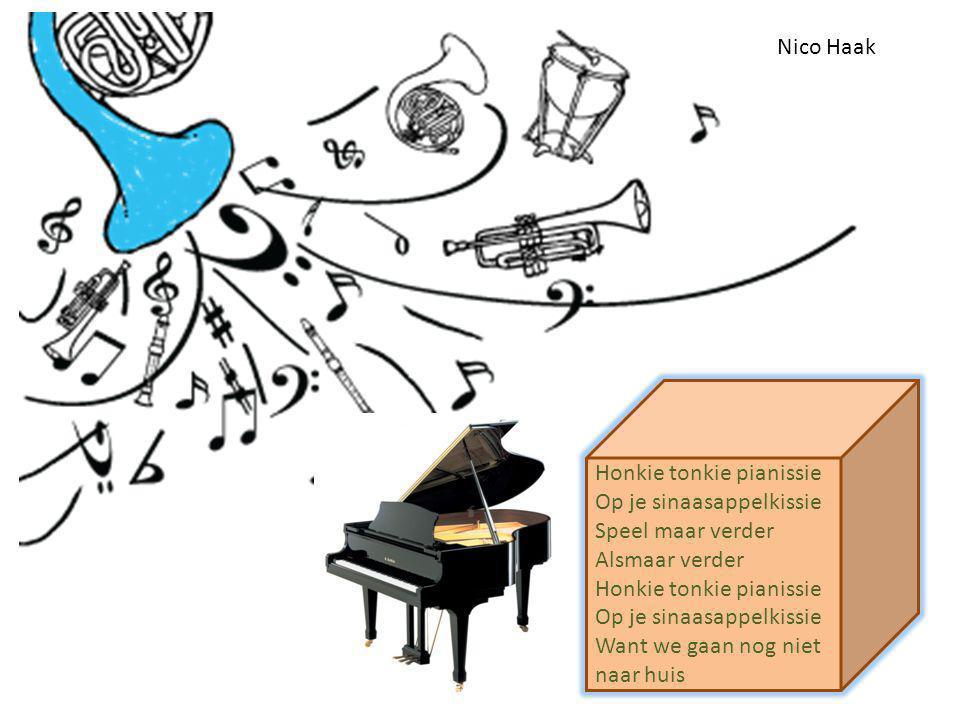 Honkie tonkie pianissie Op je sinaasappelkissie Speel maar verder Alsmaar verder Honkie tonkie pianissie Op je sinaasappelkissie Want we gaan nog niet naar huis Nico Haak