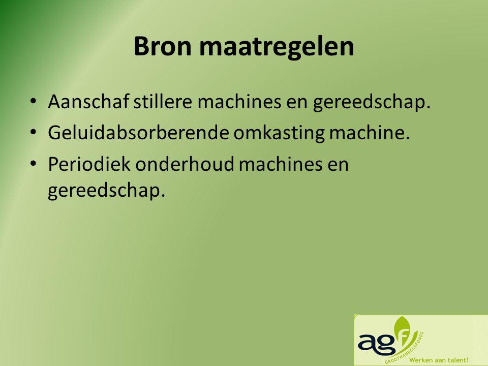 Bron maatregelen • Aanschaf stillere machines en gereedschap. • Geluidabsorberende omkasting machine. • Periodiek onderhoud machines en gereedschap.
