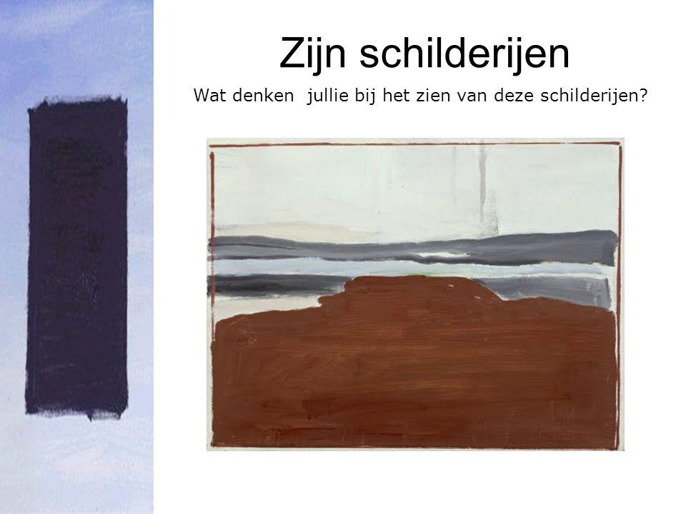 Zijn schilderijen Wat denken jullie bij het zien van deze schilderijen