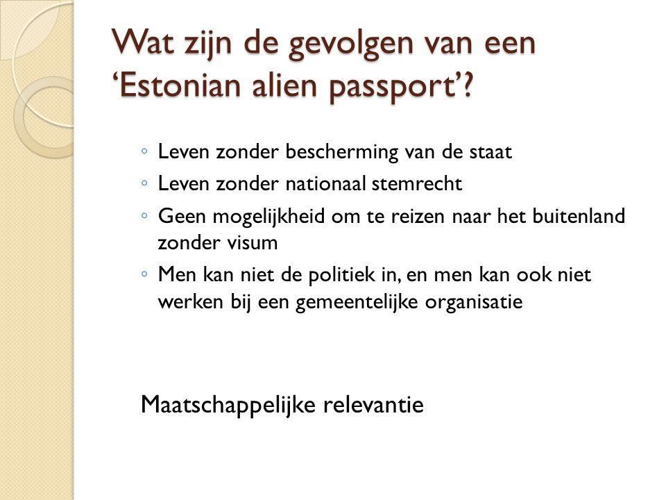 Wat zijn de gevolgen van een 'Estonian alien passport'? ◦ Leven zonder bescherming van de staat ◦ Leven zonder nationaal stemrecht ◦ Geen mogelijkheid