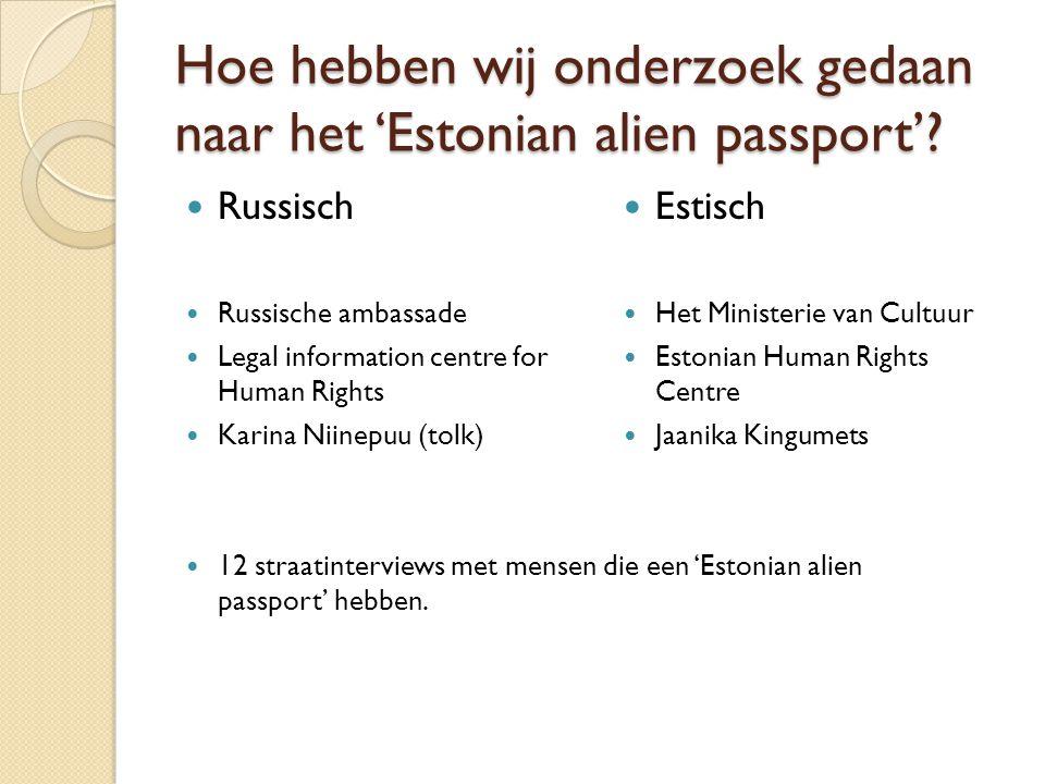 Hoe hebben wij onderzoek gedaan naar het 'Estonian alien passport'?  Russisch  Russische ambassade  Legal information centre for Human Rights  Kar