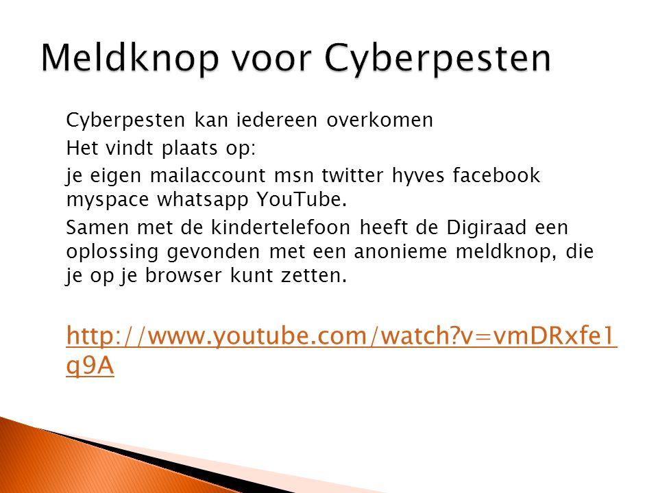 Cyberpesten kan iedereen overkomen Het vindt plaats op: je eigen mailaccount msn twitter hyves facebook myspace whatsapp YouTube.