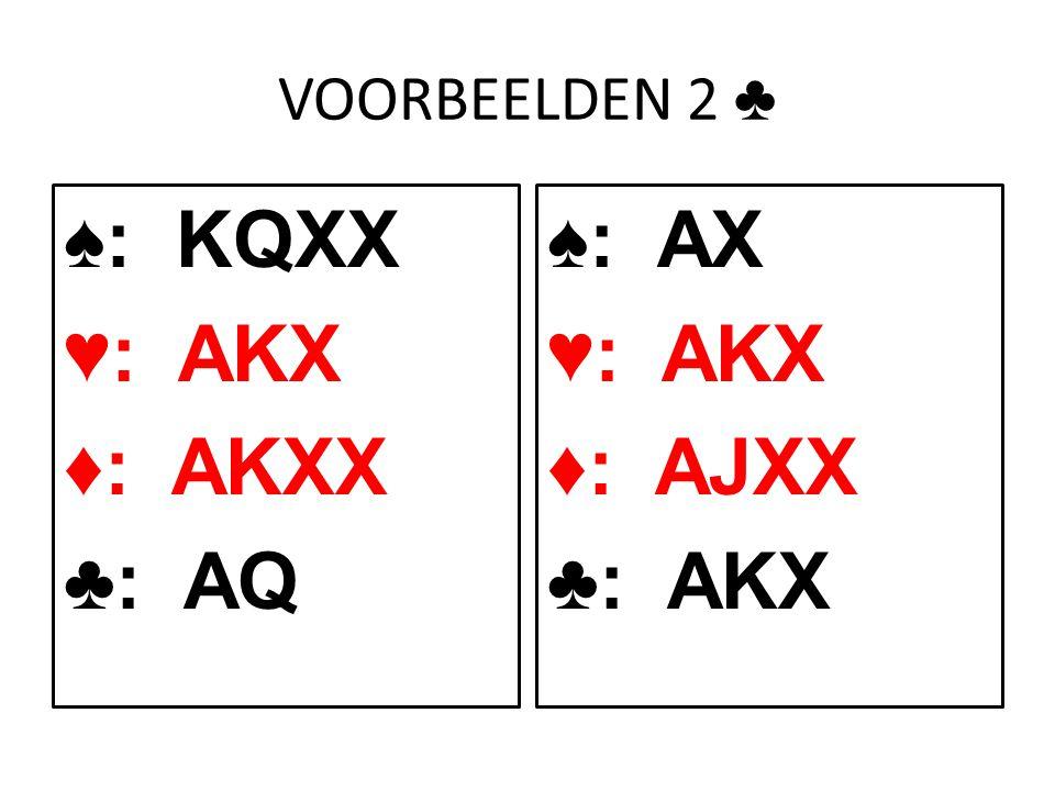 VOORBEELDEN 2 ♣ ♠: KQXX ♥: AKX ♦: AKXX ♣: AQ ♠: AX ♥: AKX ♦: AJXX ♣: AKX