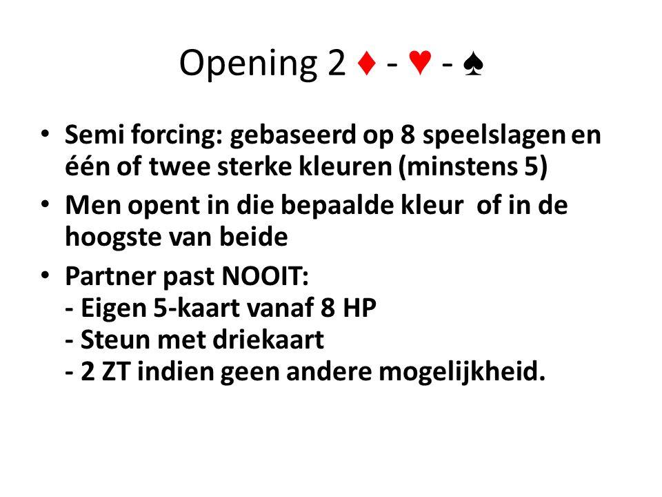 Opening 2 ♦ - ♥ - ♠ • Semi forcing: gebaseerd op 8 speelslagen en één of twee sterke kleuren (minstens 5) • Men opent in die bepaalde kleur of in de h
