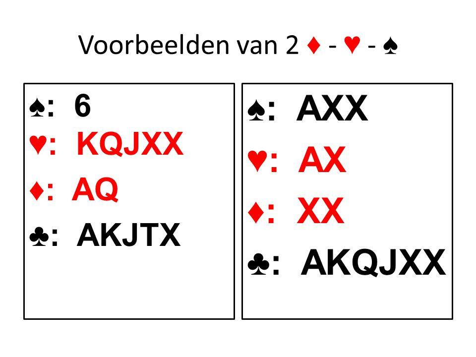 Voorbeelden van 2 ♦ - ♥ - ♠ ♠: 6 ♥: KQJXX ♦: AQ ♣: AKJTX ♠: AXX ♥: AX ♦: XX ♣: AKQJXX