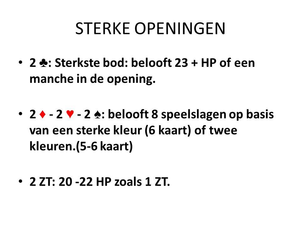 STERKE OPENINGEN • 2 ♣ : Sterkste bod: belooft 23 + HP of een manche in de opening. • 2 ♦ - 2 ♥ - 2 ♠ : belooft 8 speelslagen op basis van een sterke