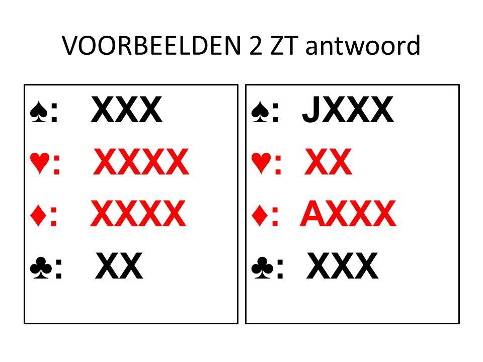 VOORBEELDEN 2 ZT antwoord ♠: XXX ♥: XXXX ♦: XXXX ♣: XX ♠: JXXX ♥: XX ♦: AXXX ♣: XXX