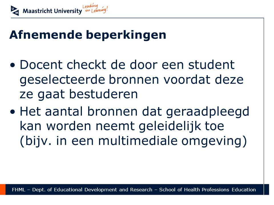 Afnemende beperkingen •Docent checkt de door een student geselecteerde bronnen voordat deze ze gaat bestuderen •Het aantal bronnen dat geraadpleegd ka