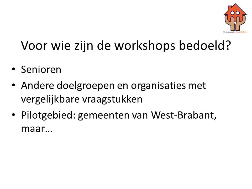 Voor wie zijn de workshops bedoeld? • Senioren • Andere doelgroepen en organisaties met vergelijkbare vraagstukken • Pilotgebied: gemeenten van West-B