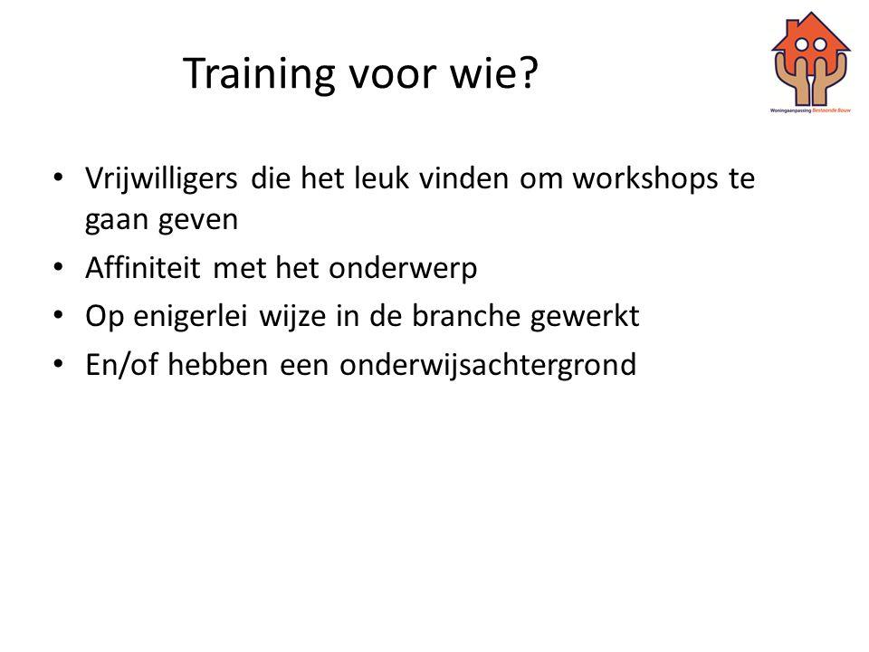 Training voor wie? • Vrijwilligers die het leuk vinden om workshops te gaan geven • Affiniteit met het onderwerp • Op enigerlei wijze in de branche ge