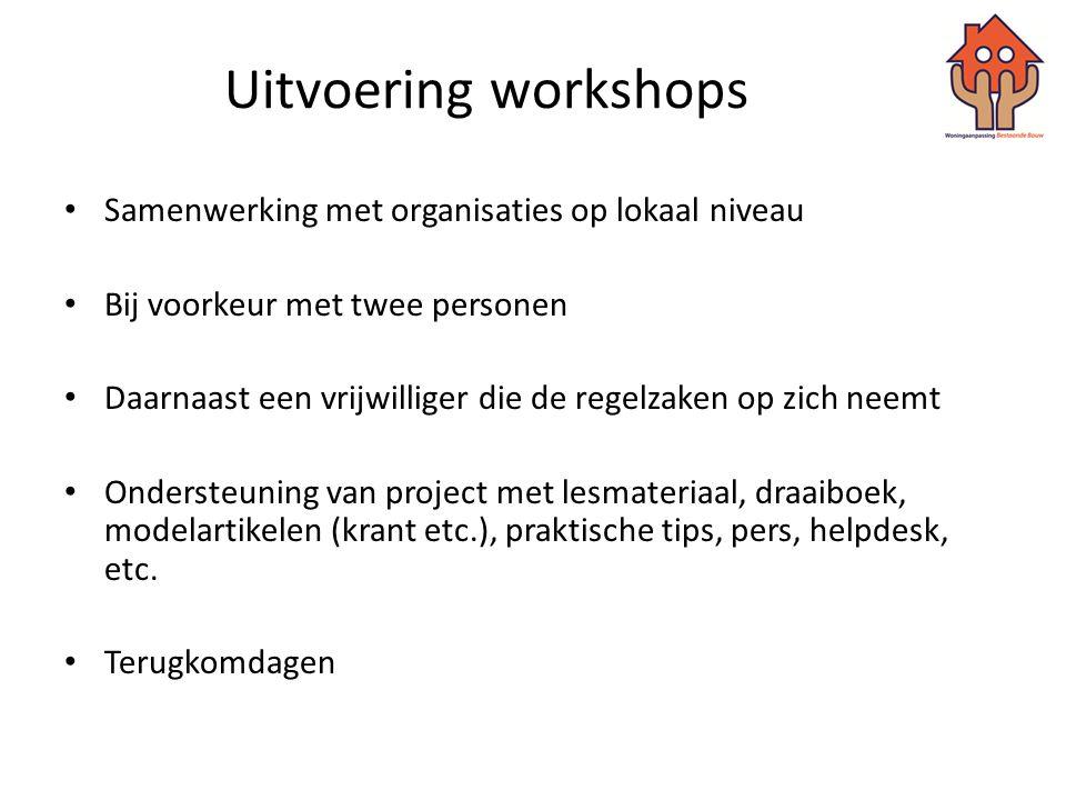 Uitvoering workshops • Samenwerking met organisaties op lokaal niveau • Bij voorkeur met twee personen • Daarnaast een vrijwilliger die de regelzaken