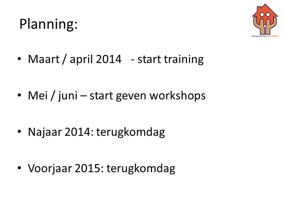 Planning: • Maart / april 2014- start training • Mei / juni – start geven workshops • Najaar 2014: terugkomdag • Voorjaar 2015: terugkomdag