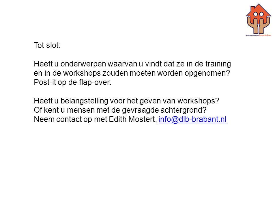 Tot slot: Heeft u onderwerpen waarvan u vindt dat ze in de training en in de workshops zouden moeten worden opgenomen? Post-it op de flap-over. Heeft
