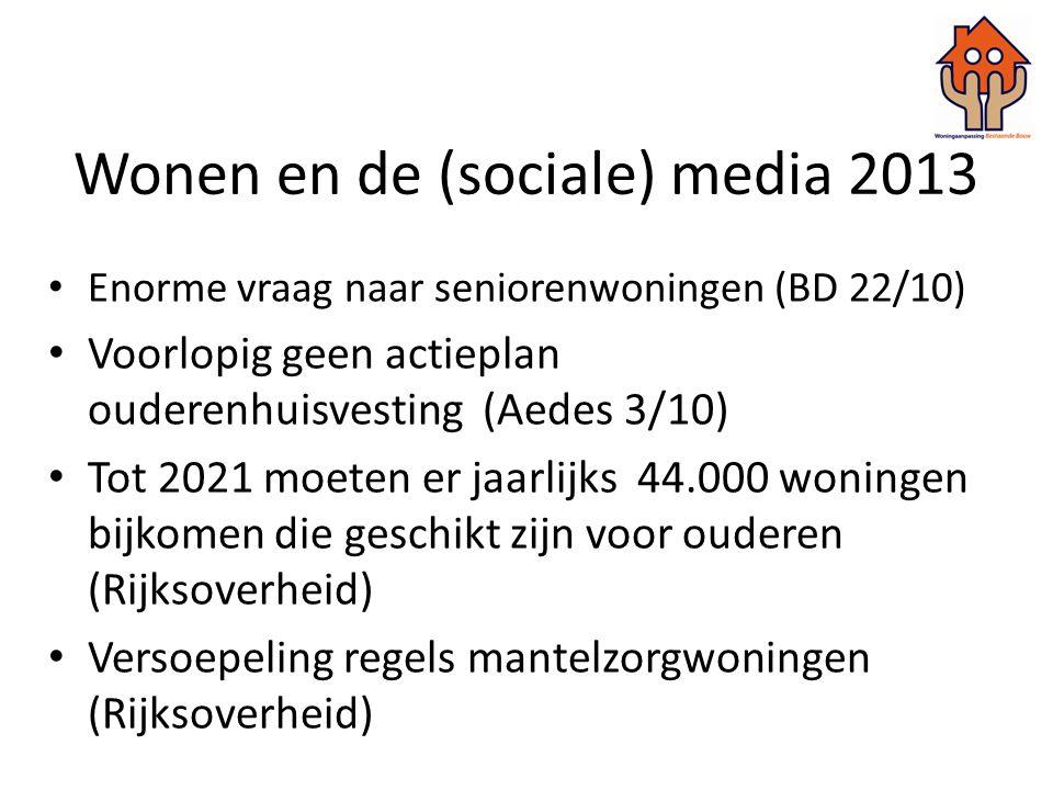 Wonen en de (sociale) media 2013 • Enorme vraag naar seniorenwoningen (BD 22/10) • Voorlopig geen actieplan ouderenhuisvesting (Aedes 3/10) • Tot 2021