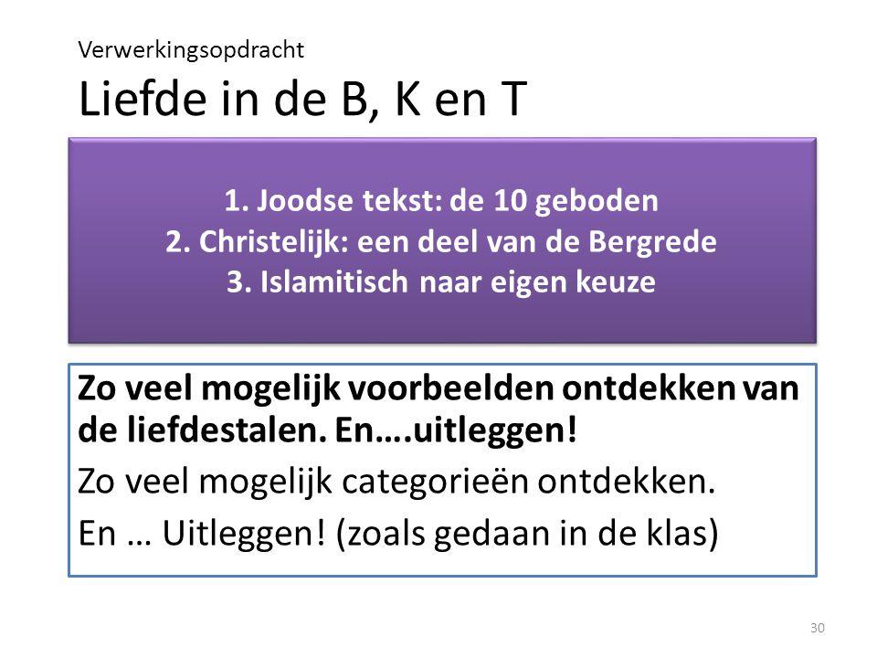 Verwerkingsopdracht Liefde in de B, K en T 30 1. Joodse tekst: de 10 geboden 2.