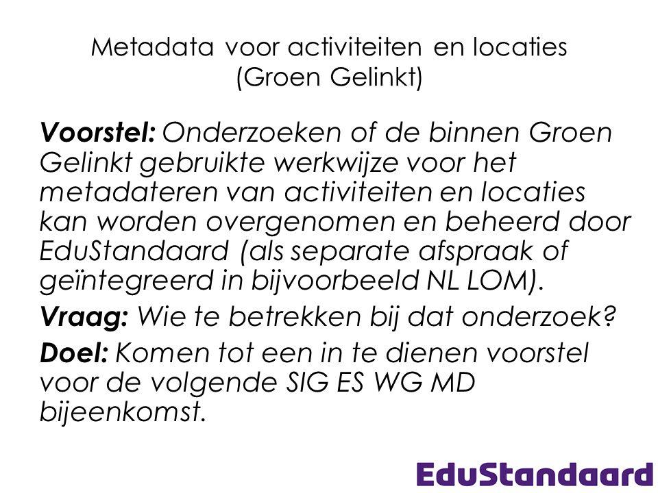 Metadata voor activiteiten en locaties (Groen Gelinkt) Voorstel: Onderzoeken of de binnen Groen Gelinkt gebruikte werkwijze voor het metadateren van a