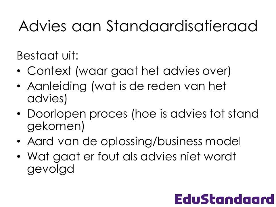 Advies aan Standaardisatieraad Bestaat uit: • Context (waar gaat het advies over) • Aanleiding (wat is de reden van het advies) • Doorlopen proces (ho