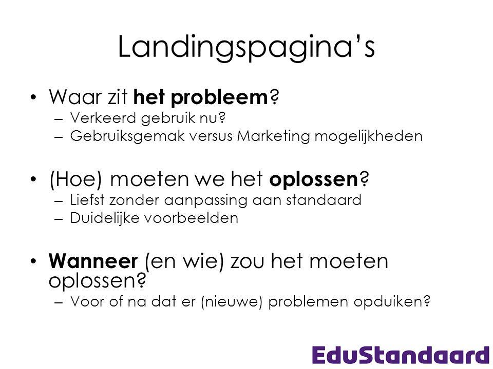 Landingspagina's • Waar zit het probleem ? – Verkeerd gebruik nu? – Gebruiksgemak versus Marketing mogelijkheden • (Hoe) moeten we het oplossen ? – Li